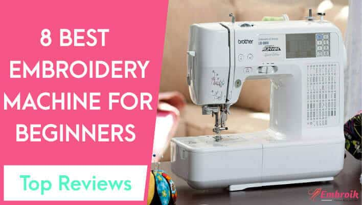 Best Embroidery Machine for Beginners 2021 – Reviews & Buying Guide