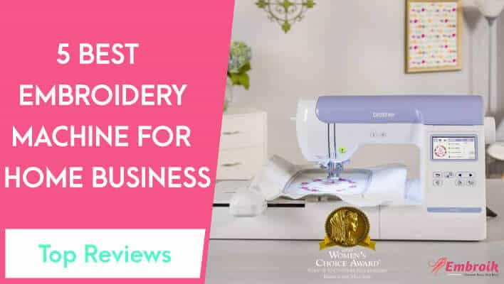 Best Embroidery Machine For Home Business 2021 – Reviews & Buying Guide