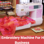 Best Embroidery Machine For Home Business 2020 - Reviews & Buying Guide
