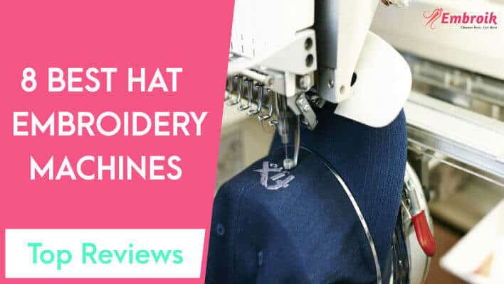 Best Embroidery Machine For Hats and Caps in 2021 – Reviews & Buying Guide