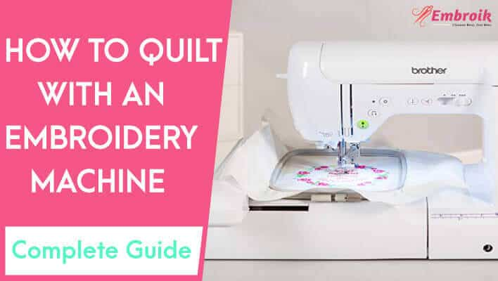 How to Quilt with an Embroidery Machine? – 7 Awesome Tips For Beautiful Stitches