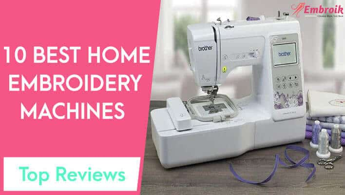 Best Home Embroidery Machine Reviews 2021 – Top 10 List