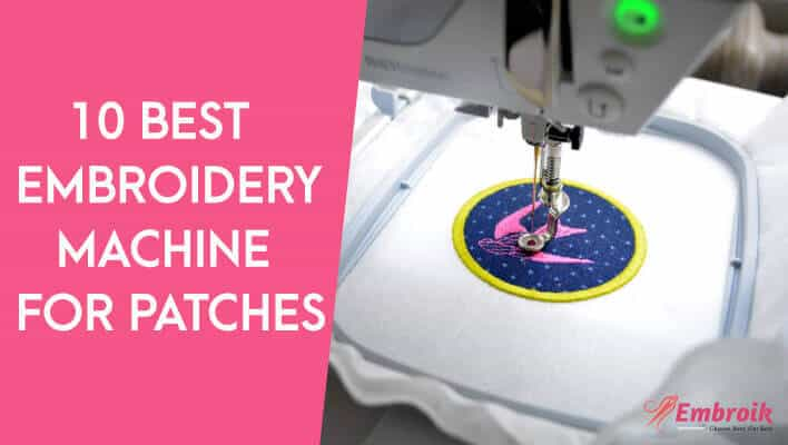 Best Embroidery Machine for Patches