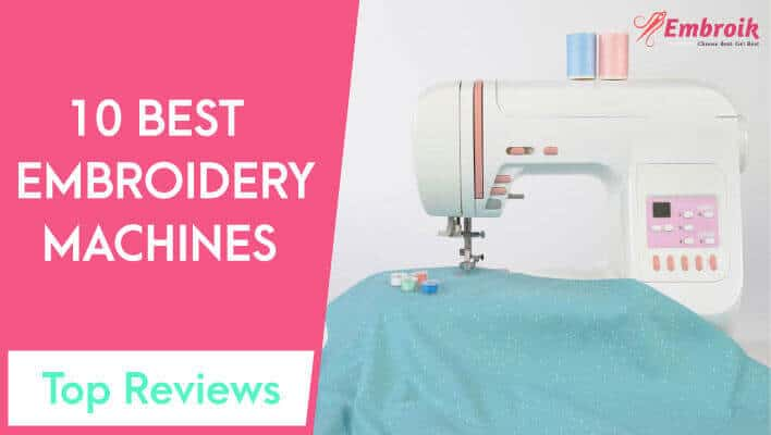 Best Embroidery Machine Reviews & Buying Guide 2021