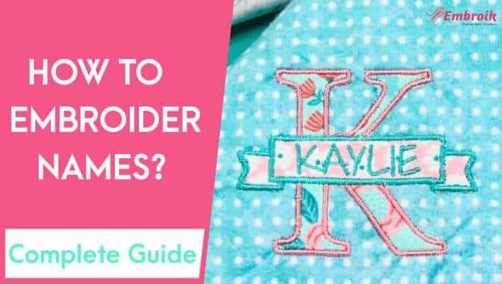 How to Embroider Names? – A Complete Guide about Letter Embroidery